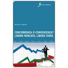 Concorrenza o convenienza? Libero mercato, libero Stato