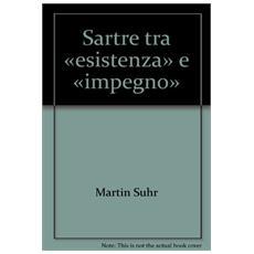 Sartre. Tra esistenza e impegno