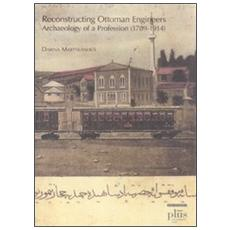 Reconstructing Ottoman Engineers. Archaeology of a profession (1789-1914)