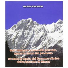 1961-2011 dall'impegno eroico del passato, nasce la forza del presente. 50 anni di storia del Soccorso Alpino della stazione di Massa