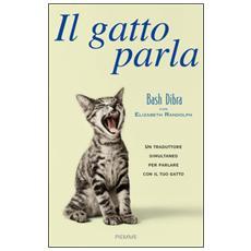 Il gatto parla. Capire il linguaggio segreto del gatto e comunicare con lui