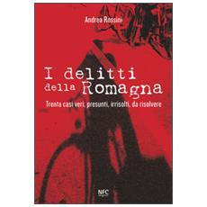 I delitti della Romagna. Trenta casi veri, presunti, irrisolti, da risolvere