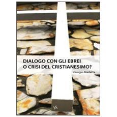 Dialogo con gli ebrei o crisi del Cristianesimo?