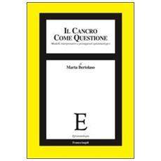 Il cancro come questione. Modelli interpretativi e presupposti epistemologici