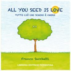 All you seed is love. tutto ciò che semini è amore