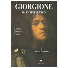 Giorgione da Castelfranco. L'uomo, l'artista, il mito. Ediz. illustrata