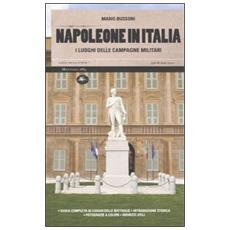 Napoleone in Italia. I luoghi delle campagne militari del grande corso