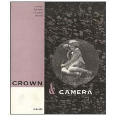 Crown & camera. La famiglia reale inglese e la fotografia (1842-1910)