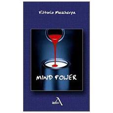 Mind power. Sviluppare e potenziare la mente
