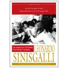 Leonardo Sinisgalli. Un geniaccio tutto fare tra poesia e scienze. Atti del Convegno (Matera-Montemurro, 1982)