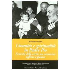 Umanità e spiritualità in Padre Pio. Eroicità delle virtù: un cammino sofferto e gioioso