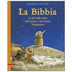 La Bibbia. Le più belle storie dell'Antico e del Nuovo Testamento