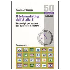 Il telemarketing dall'A alla Z. 26 consigli utili per vendere con successo al telefono