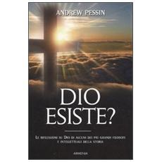 Dio esiste? Le riflessioni su Dio di alcuni dei più grandi filosofi e intellettuali della storia