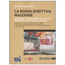 La nuova direttiva macchine. Guida pratica all'applicazione della direttiva 2006/42 / CE e norme tecniche correlate