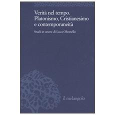 Verità nel tempo. Platonismo, cristianesimo e contemporaneità. Studi in onore di Luca Obertello