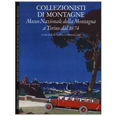Collezionisti di montagne. Museo Nazionale della Montagna a Torino dal 1874. Ediz. italiana e inglese