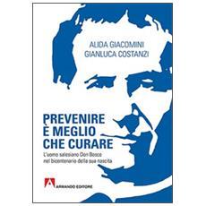 Prevenire è meglio che curare. L'uomo salesiano don Bosco nel bicentenario della sua nascita