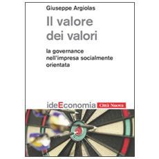 Valore dei valori. La governance nell'impresa socialmente orientata (Il)