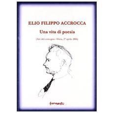 Elio Filippo Accrocca. Una vita di poesia. Atti del Convegno (Ostia Lido, 27 aprile 2006)