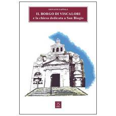 Il borgo di Viscalori e la chiesa dedicata a San Biagio