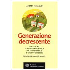 Generazione decrescente. Riflessione semi-autobiografica sul mondo che è. E che potrà essere