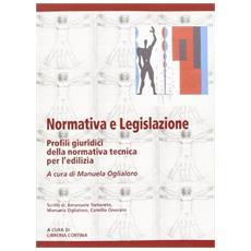 Normativa e legislazione. Profili giuridici della normativa tecnica per l'edilizia