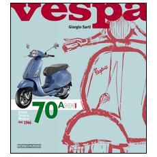 Vespa. 70 anni. Storia, tecnica, modelli dal 1946