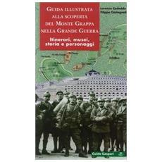 Guida illustrata alla scoperta del monte Grappa nella grande guerra. Itinerari, musei, storia e personaggi
