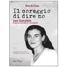 Il coraggio di dire no. Lea Garofalo la donna che sfidò la 'ndrangheta