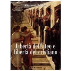 Libertà dell'ateo e libertà del cristiano. Relazioni e scontri