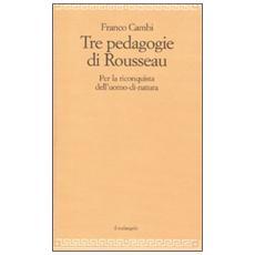 Le tre pedagogie di Rousseau. Per la riconquista dell'uomo-di-natura