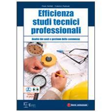 Efficienza studi tecnici professionali. Analisi dei costi e gestione delle commesse. Con CD-ROM