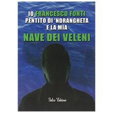 Io Francesco Fonti pentito di 'ndrangheta e la mia nave dei veleni