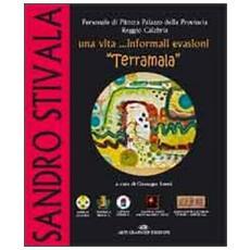 Sandro Stivala «Terramala». Una vita. . . informali evasioni