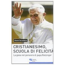 Il cristianesimo, scuola di felicità. La gioia nel pensiero di papa Ratzinger