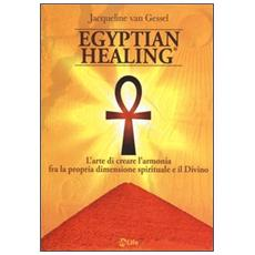 Egyptian healing®. L'arte di creare l'armonia fra la propria dimensione spirituale e il Divino