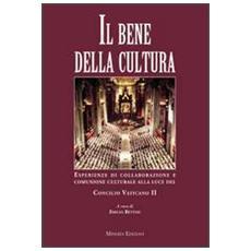 Il bene della cultura. Esperienze di collaborazione e comunione culturale alla luce del Concilio Vatincano II