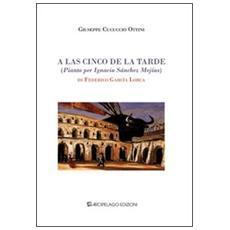 A las cinco de la tarde (pianto per Ignacio Sànchez Mejías) di Federico García Lorca. Ediz. italiana