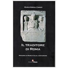 Il traditore di Roma. Memorie di Marco Celio centurione