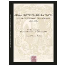 Giovan Battista Della Porta nel 4° centenario della morte (1535-1615) . Atti del Convegno (Pian di Sorrento, 27 febbraio 2015)
