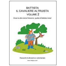 Battista il cavaliere altruista. Vol. 2