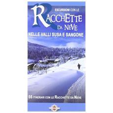 Escursioni con le racchette da neve nelle valli Susa e Sangone. 55 itinerari con le racchette da neve