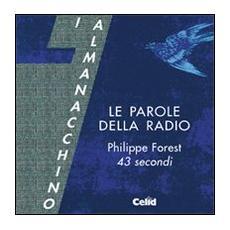 Le parole della radio. Philippe Forest. 43 secondi. Con CD Audio formato MP3