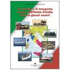 La strada e il trasporto prima dell'Unità d'Italia ai giorni nostri