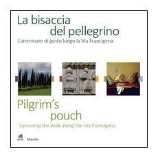 La bisaccia del pellegrino. Camminare di gusto lungo la Via FrancigenaPilgrim's pouch. Savouting the walk along the Via Francigena