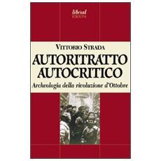 Autoritratto autocritico. Archeologia della rivoluzione d'Ottobre
