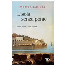 L'isola senza ponte. Donne, uomini e storie della Sicilia