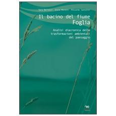 Il bacino del fiume Foglia. Analisi diacronica delle trasformazioni ambientali del paesaggio