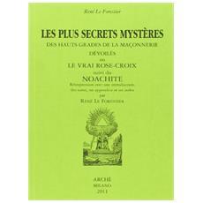 Les plus secrets mystères des hauts grades de la maçonnerie devoilés ou le vrai Rose-Croix suivi de Noachite
